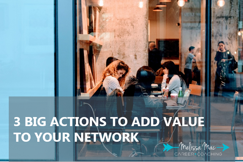 3 Big Actions to Add Value To Your Network